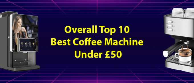 best-coffee-machine-under-£50-review